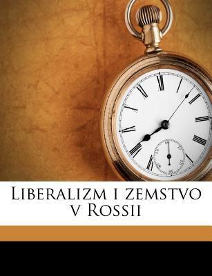 Liberalizm I Zemstvo V Rossii 9781178907155