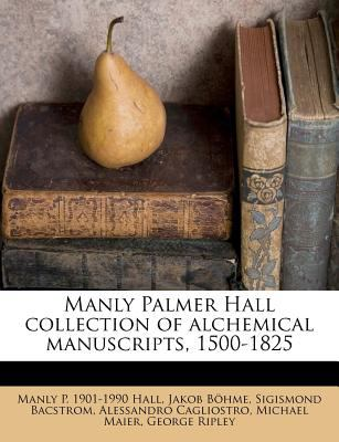 Manly Palmer Hall Collection of Alchemical Manuscripts, 1500-1825 9781179086811