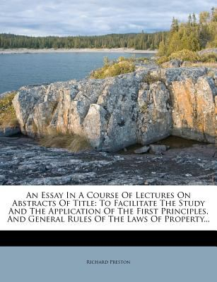 An  Essay in a Course of Lectures on Abstracts of Title: To Facilitate the Study and the Application of the First Principles, and General Rules of the 9781179438832