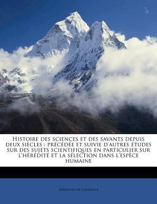 Histoire Des Sciences Et Des Savants Depuis Deux Siecle S: PR C D E Et Suivie D'Autres Etudes Sur Des Sujets Scientifiques En Particulier Sur L'h R Di 9781179768748