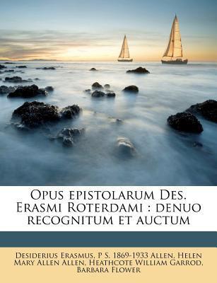 Opus Epistolarum Des. Erasmi Roterdami: Denuo Recognitum Et Auctum 9781179943138