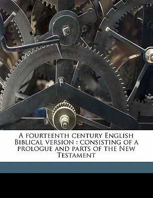 A Fourteenth Century English Biblical Version: Consisting of a Prologue and Parts of the New Testament 9781177301244