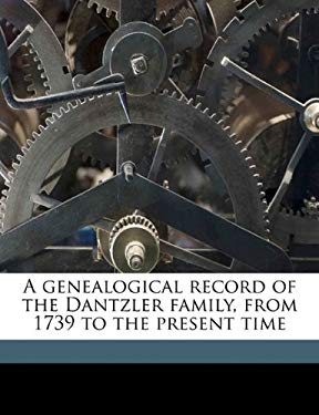 A Genealogical Record of the Dantzler Family, from 1739 to the Present Time 9781171823124