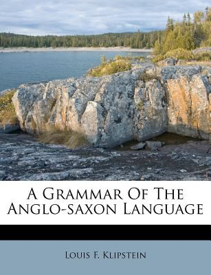 A Grammar of the Anglo-Saxon Language 9781178904727