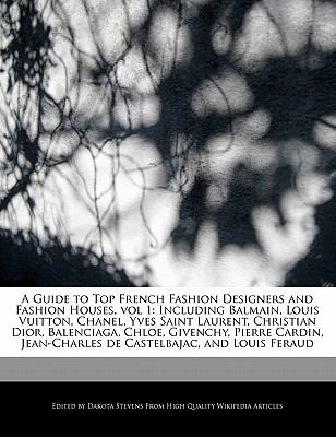 A Guide To Top French Fashion Designers And Fashion Houses Vol 1 Including Balmain Louis Vuitton Chanel Yves Saint Laurent Christian Dior Bal By Emeline Fort Dakota Stevens 9781171060727 Reviews
