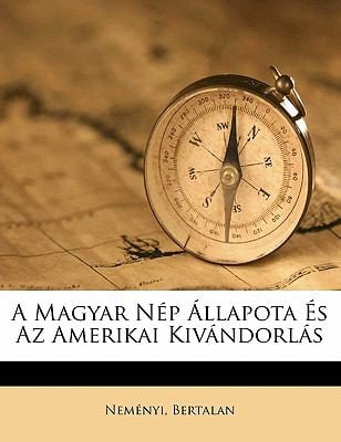 A Magyar N P Llapota S AZ Amerikai Kiv Ndorl S 9781173175047