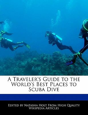 A Traveler's Guide to the World's Best Places to Scuba Dive 9781171061403