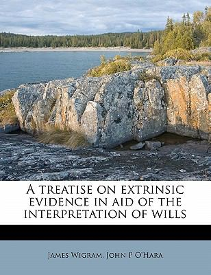 A Treatise on Extrinsic Evidence in Aid of the Interpretation of Wills