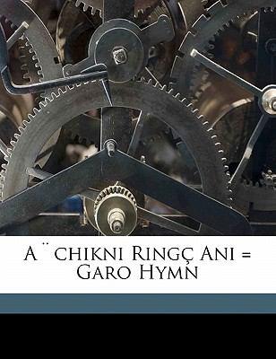 A Chikni Ring Ani = Garo Hymn 9781172071296