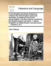 A   New Nglish and Dutch D?ctionary; Wherein the In?tial Nglish Words Are Accnted, Accrding to the Dutch Pronuncition; The First V