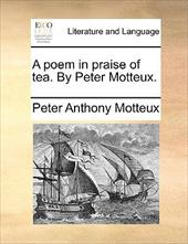A Poem in Praise of Tea. by Peter Motteux. - Motteux, Peter Anthony