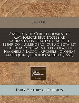 Absoluta de Christi Domini Et Catholicae Eius Ecclesiae Sacramentis Tractatio Autore Henrico Bullengero; Cui Adiecta Est Eiusdem Sargumenti Epistola, 9781171277033