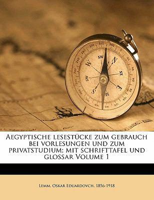 Aegyptische Lesest Cke Zum Gebrauch Bei Vorlesungen Und Zum Privatstudium; Mit Schrifttafel Und Glossar Volume 1 9781173075682