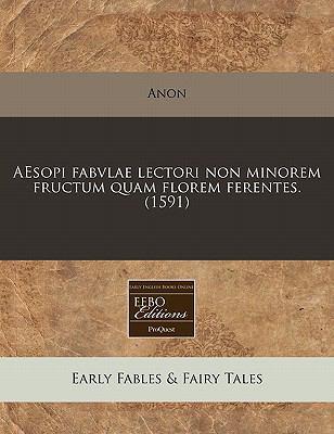 Aesopi Fabvlae Lectori Non Minorem Fructum Quam Florem Ferentes. (1591) 9781171271758