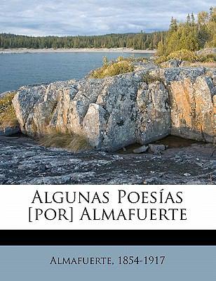 Algunas Poesias [Por] Almafuerte 9781173077808