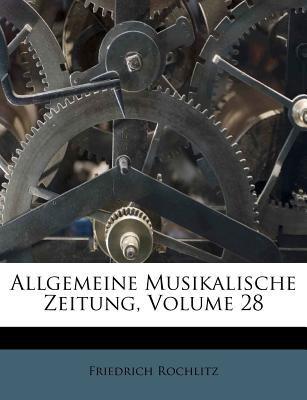 Allgemeine Musikalische Zeitung, Volume 28 9781178536362