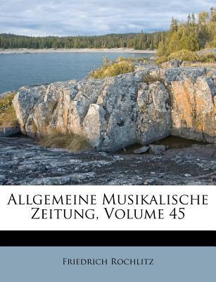 Allgemeine Musikalische Zeitung, Volume 45 9781178892307