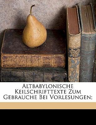 Altbabylonische Keilschrifttexte Zum Gebrauche Bei Vorlesungen; 9781173077525