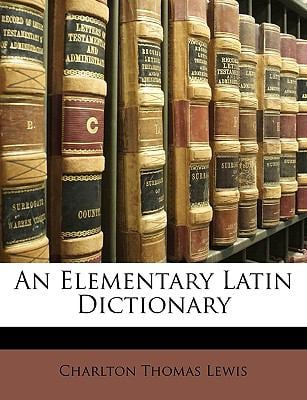 An Elementary Latin Dictionary - Lewis, Charlton Thomas