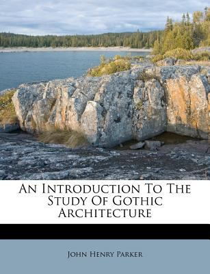 An Introduction to the Study of Gothic Architecture 9781179456867