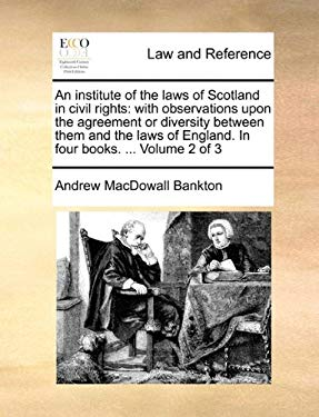 An  Institute of the Laws of Scotland in Civil Rights: With Observations Upon the Agreement or Diversity Between Them and the Laws of England. in Four 9781170371817