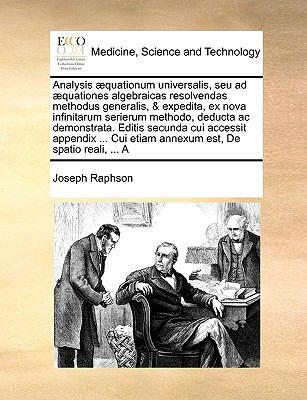Analysis ]Quationum Universalis, Seu Ad ]Quationes Algebraicas Resolvendas Methodus Generalis, & Expedita, Ex Nova Infinitarum Serierum Methodo, Deduc