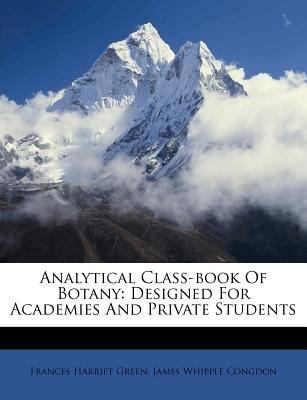 Analytical Class-Book of Botany: Designed for Academies and Private Students 9781178868968