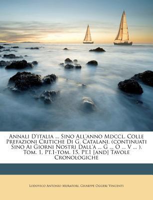 Annali D'Italia ... Sino All'anno MDCCL, Colle Prefazioni Critiche Di G. Catalani. (Continuati Sino AI Giorni Nostri Dall'a ... G ... O ... V ... ). T 9781178906110