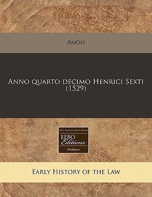 Anno Quarto Decimo Henrici Sexti (1529) 9781171307877