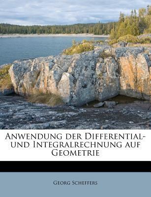 Anwendung Der Differential- Und Integralrechnung Auf Geometrie 9781174792151