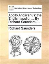 Apollo Anglicanus: The English Apollo: ... by Richard Saunders, ... 9540292