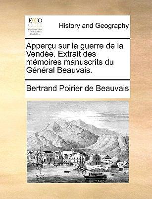 Apperu Sur La Guerre de La Vende. Extrait Des Memoires Manuscrits Du General Beauvais. 9781170730089