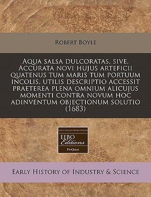Aqua Salsa Dulcoratas, Sive, Accurata Novi Hujus Arteficii Quatenus Tum Maris Tum Portuum Incolis, Utilis Descriptio Accessit Praeterea Plena Omnium A 9781171281689