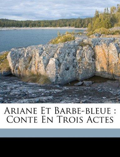 Ariane Et Barbe-Bleue: Conte En Trois Actes 9781173269302