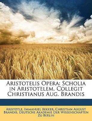 Aristotelis Opera: Scholia in Aristotelem. Collegit Christianus Aug. Brandis 9781174641084