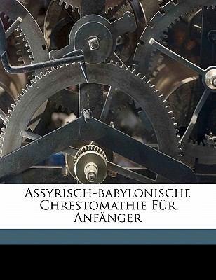 Assyrisch-Babylonische Chrestomathie F R Anf Nger 9781173076924