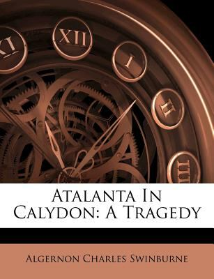 Atalanta in Calydon: A Tragedy 9781179402673