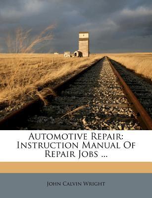 Automotive Repair: Instruction Manual of Repair Jobs ...