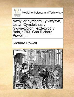 Awdyl AR Dymhorau y Vlwyzyn, Testyn Cymdeithas y Gwynezigion I Eiztezvod y Bala, 1793. Gan Richard Powell, ... 9781170398227