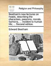 Beetham's New Lectures on Heads, Describing the Characters, Passions, Morals, Fashions, ... Incident to Human Life; ... Second Edi - Beetham, Edward