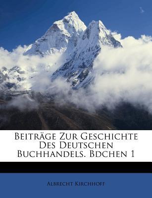 Beitr GE Zur Geschichte Des Deutschen Buchhandels. Bdchen 1 9781179400327