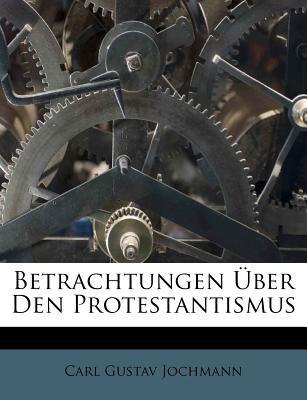 Betrachtungen Uber Den Protestantismus 9781179449975