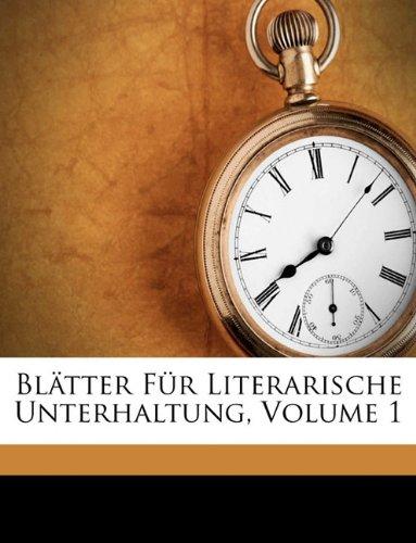 Blatter Fr Literarische Unterhaltung, Volume 1 9781174350092