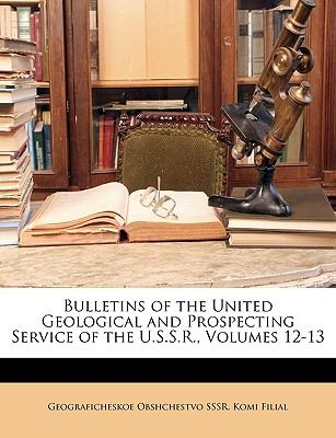 Bulletins of the United Geological and Prospecting Service of the U.S.S.R., Volumes 12-13 9781174551659