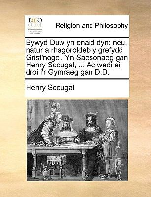 Bywyd Duw Yn Enaid Dyn: Neu, Natur a Rhagoroldeb y Grefydd Grist'nogol. Yn Saesonaeg Gan Henry Scougal, ... AC Wedi Ei Droi I'r Gymraeg Gan D. 9781171097921