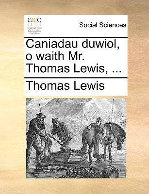 Caniadau Duwiol, O Waith Mr. Thomas Lewis, ... 9781170373996