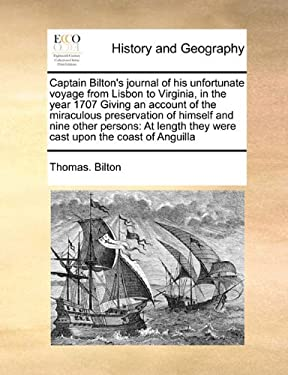 Captain Bilton's Journal of His Unfortunate Voyage from Lisbon to Virginia, in the Year 1707 Giving an Account of the Miraculous Preservation of Himse 9781171398530