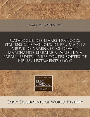 Catalogue Des Livres Francois, Italiens & Espagnols, de Feu Mad. La Veuve de Varennes, CI-Devant Marchande Libraire a Paris Il y a Parmi Lesdits Livre 9781171350712