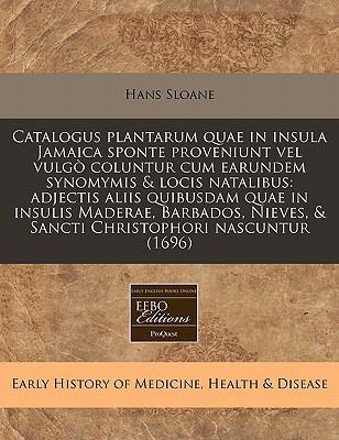 Catalogus Plantarum Quae in Insula Jamaica Sponte Proveniunt Vel Vulgo Coluntur Cum Earundem Synomymis & Locis Natalibus: Adjectis Aliis Quibusdam Qua 9781171290599