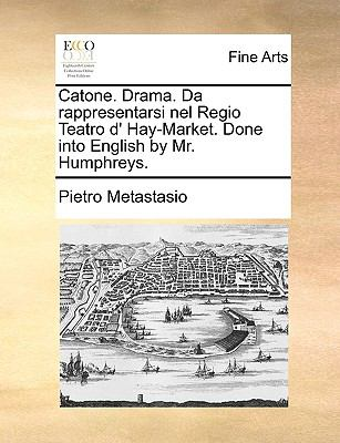 Catone. Drama. Da Rappresentarsi Nel Regio Teatro D' Hay-Market. Done Into English by Mr. Humphreys. 9781170403815